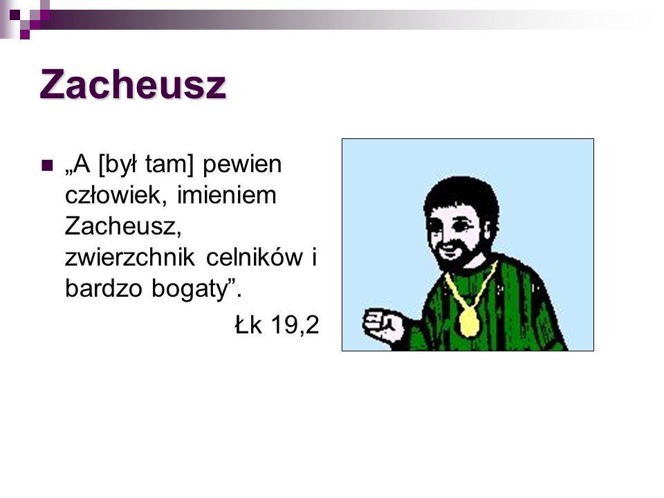 Zacheusz A [był tam] pewien człowiek, imieniem Zacheusz, zwierzchnik celników i bardzo bogaty. Łk 19,2