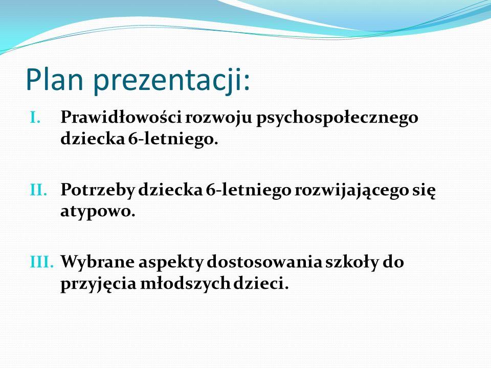 Plan prezentacji: I. Prawidłowości rozwoju psychospołecznego dziecka 6-letniego. II. Potrzeby dziecka 6-letniego rozwijającego się atypowo. III. Wybra