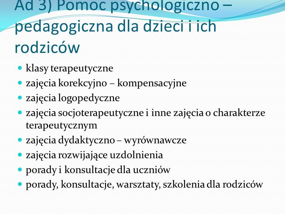 Ad 3) Pomoc psychologiczno – pedagogiczna dla dzieci i ich rodziców klasy terapeutyczne zajęcia korekcyjno – kompensacyjne zajęcia logopedyczne zajęci