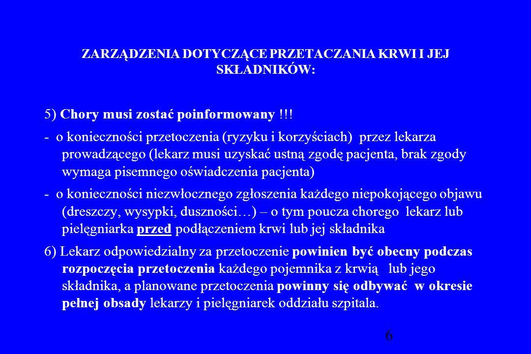 6 5) Chory musi zostać poinformowany !!! - o konieczności przetoczenia (ryzyku i korzyściach) przez lekarza prowadzącego (lekarz musi uzyskać ustną zg