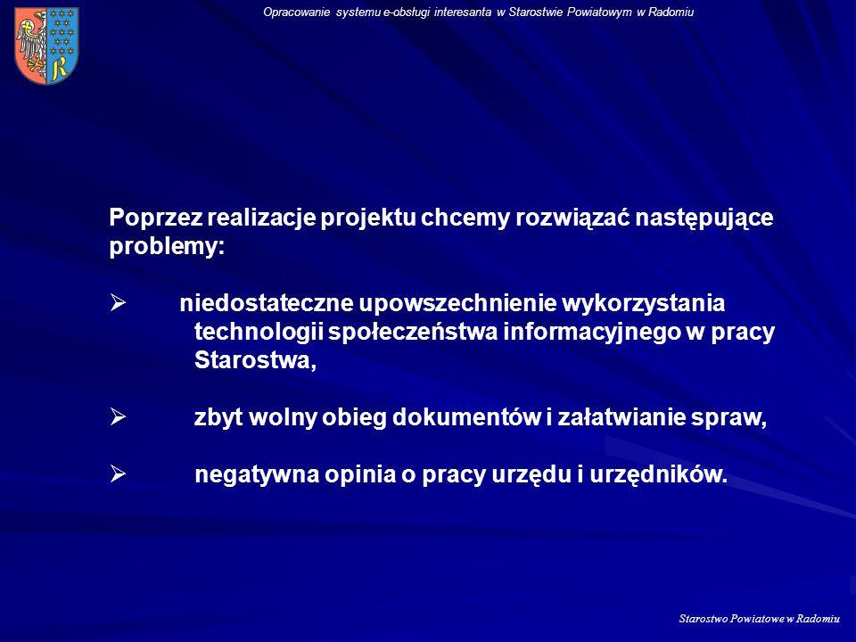 Starostwo Powiatowe w Radomiu Opracowanie systemu e-obsługi interesanta w Starostwie Powiatowym w Radomiu Projekt związany z przygotowaniem jednostek
