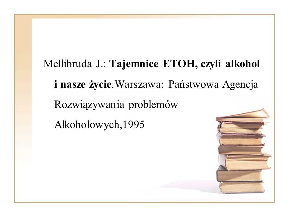 Mellibruda J.: Tajemnice ETOH, czyli alkohol i nasze życie.Warszawa: Państwowa Agencja Rozwiązywania problemów Alkoholowych,1995