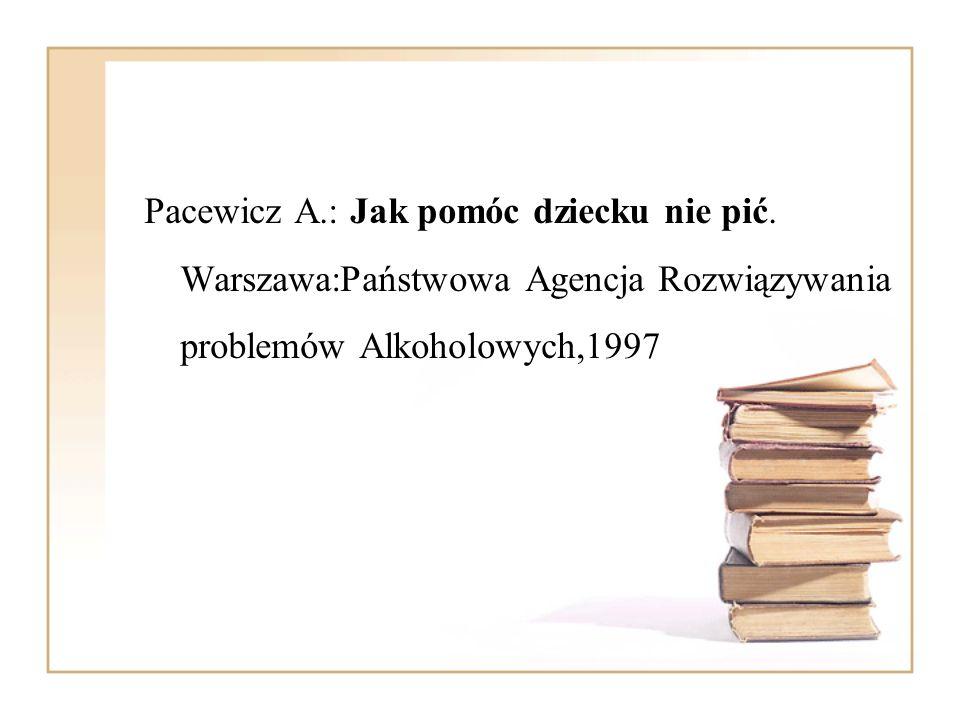 Pacewicz A.: Jak pomóc dziecku nie pić. Warszawa:Państwowa Agencja Rozwiązywania problemów Alkoholowych,1997