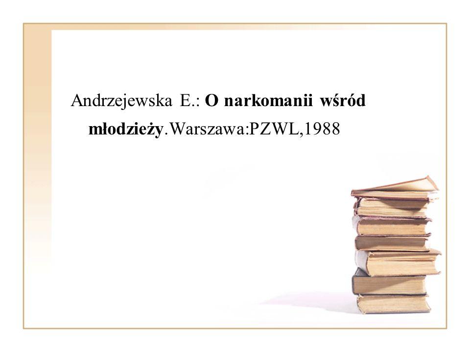 Andrzejewska E.: O narkomanii wśród młodzieży.Warszawa:PZWL,1988