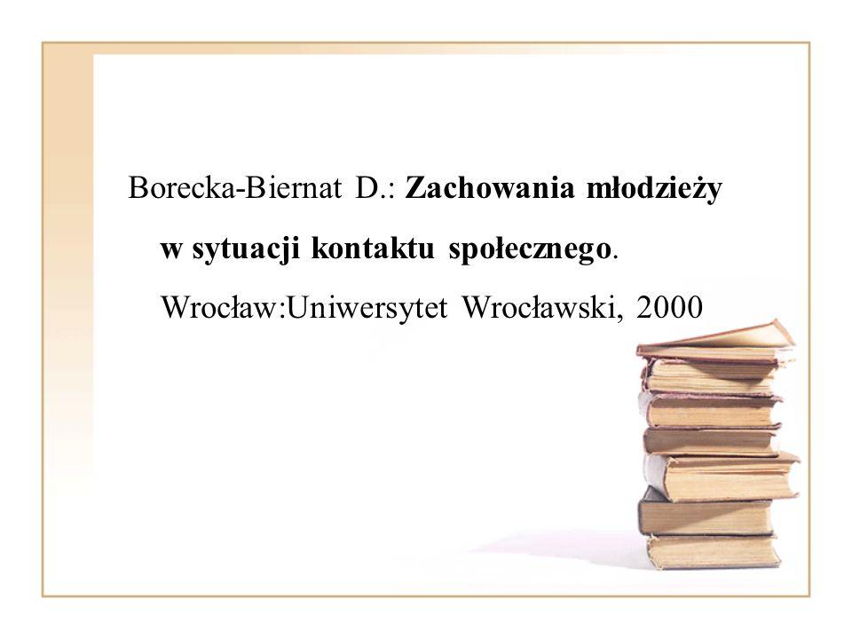 Borecka-Biernat D.: Zachowania młodzieży w sytuacji kontaktu społecznego. Wrocław:Uniwersytet Wrocławski, 2000