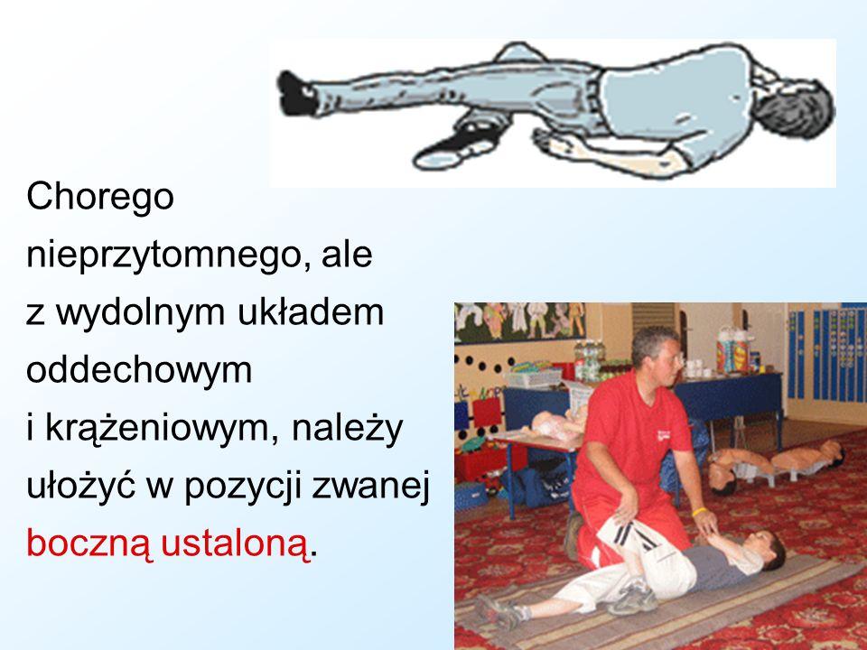 Chorego nieprzytomnego, ale z wydolnym układem oddechowym i krążeniowym, należy ułożyć w pozycji zwanej boczną ustaloną.