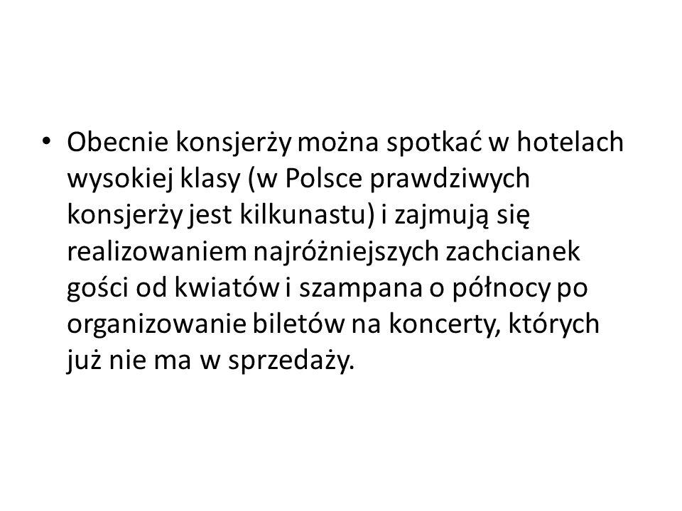 Obecnie konsjerży można spotkać w hotelach wysokiej klasy (w Polsce prawdziwych konsjerży jest kilkunastu) i zajmują się realizowaniem najróżniejszych