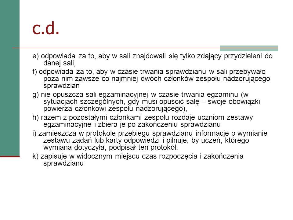 c.d. e) odpowiada za to, aby w sali znajdowali się tylko zdający przydzieleni do danej sali, f) odpowiada za to, aby w czasie trwania sprawdzianu w sa