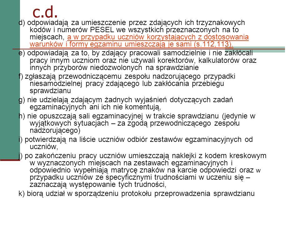 c.d. d) odpowiadają za umieszczenie przez zdających ich trzyznakowych kodów i numerów PESEL we wszystkich przeznaczonych na to miejscach, a w przypadk