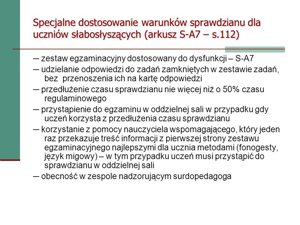 Specjalne dostosowanie warunków sprawdzianu dla uczniów słabosłyszących (arkusz S-A7 – s.112) zestaw egzaminacyjny dostosowany do dysfunkcji – S-A7 ud