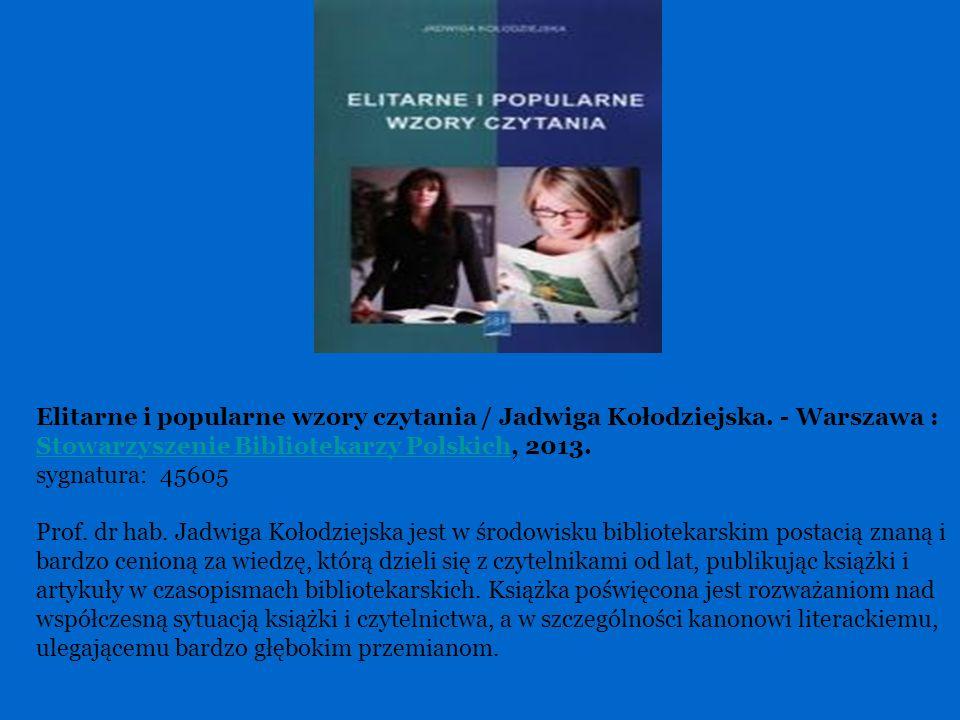Elitarne i popularne wzory czytania / Jadwiga Kołodziejska. - Warszawa : Stowarzyszenie Bibliotekarzy Polskich, 2013. Stowarzyszenie Bibliotekarzy Pol