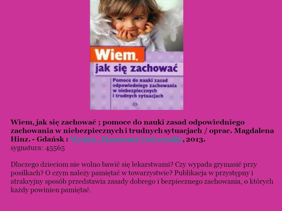 Wiem, jak się zachować ; pomoce do nauki zasad odpowiedniego zachowania w niebezpiecznych i trudnych sytuacjach / oprac. Magdalena Hinz. - Gdańsk : Wy