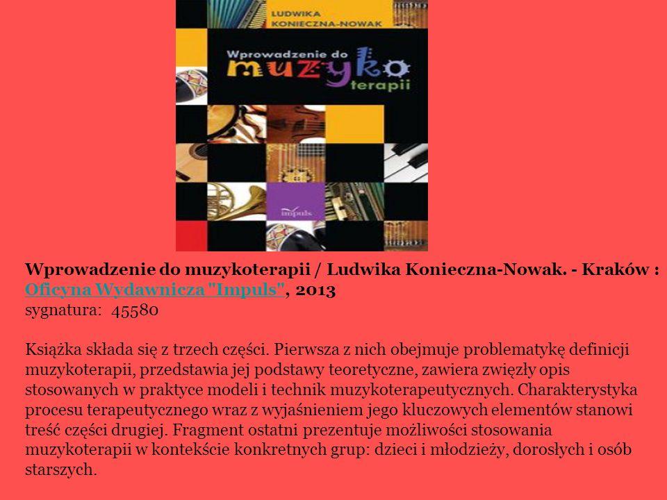Wprowadzenie do muzykoterapii / Ludwika Konieczna-Nowak. - Kraków : Oficyna Wydawnicza