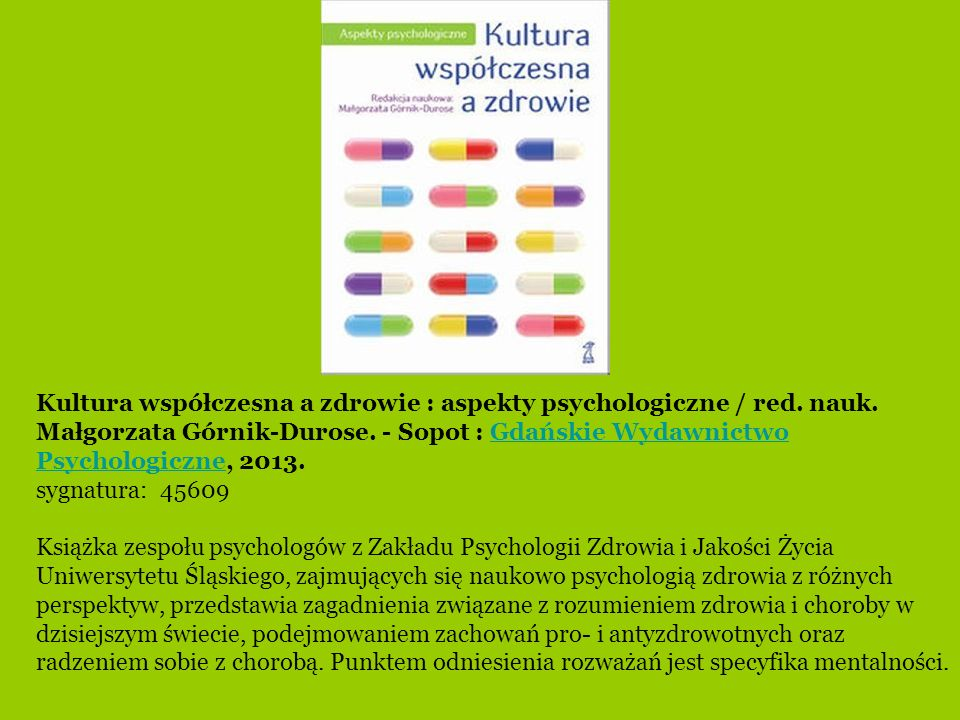Kultura współczesna a zdrowie : aspekty psychologiczne / red. nauk. Małgorzata Górnik-Durose. - Sopot : Gdańskie Wydawnictwo Psychologiczne, 2013.Gdań