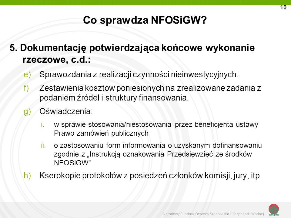 Narodowy Fundusz Ochrony Środowiska i Gospodarki Wodnej Co sprawdza NFOSiGW? 5. Dokumentację potwierdzająca końcowe wykonanie rzeczowe, c.d.: e)Sprawo