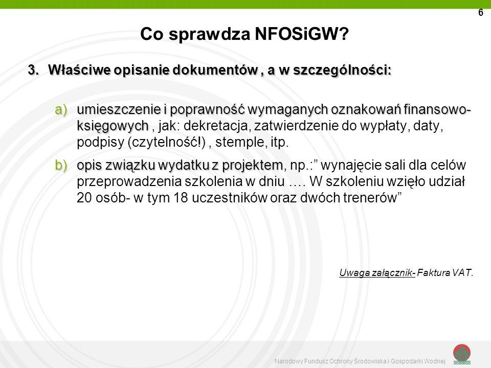 Narodowy Fundusz Ochrony Środowiska i Gospodarki Wodnej Co sprawdza NFOSiGW? a)umieszczenie i poprawność wymaganych oznakowań finansowo- księgowych a)