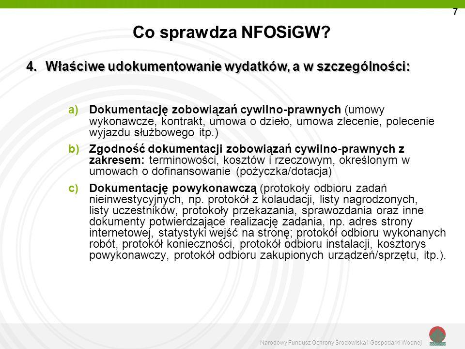 Narodowy Fundusz Ochrony Środowiska i Gospodarki Wodnej Co sprawdza NFOSiGW? a)Dokumentację zobowiązań cywilno-prawnych (umowy wykonawcze, kontrakt, u