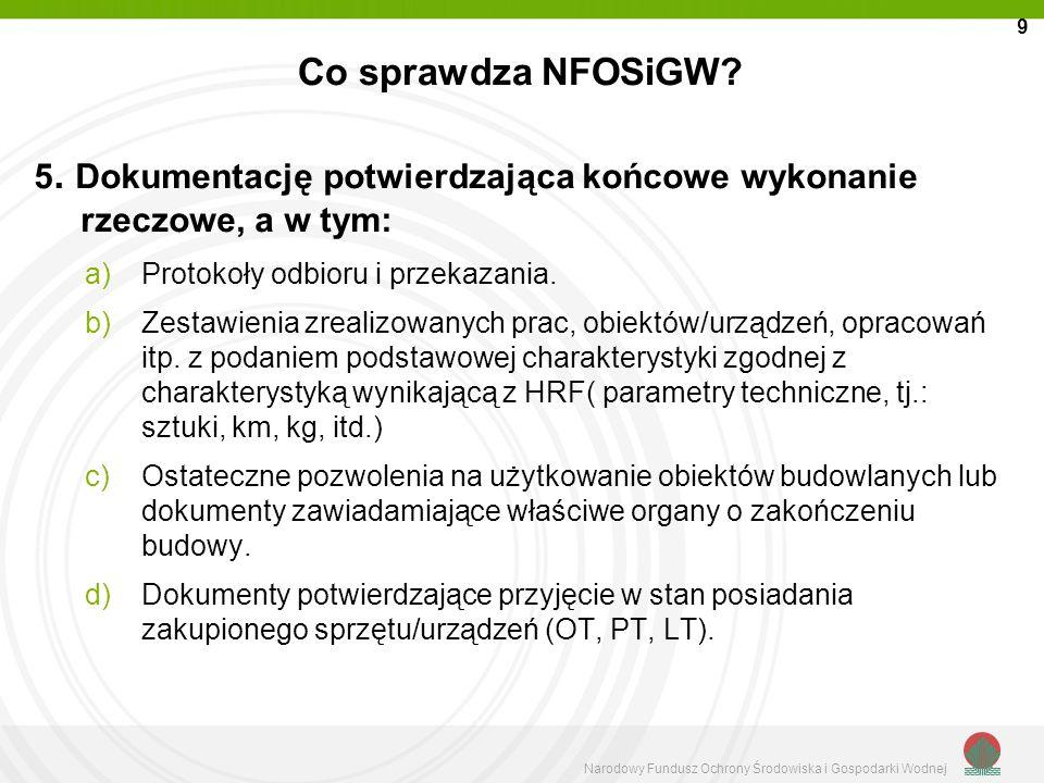 Narodowy Fundusz Ochrony Środowiska i Gospodarki Wodnej Co sprawdza NFOSiGW? 5. Dokumentację potwierdzająca końcowe wykonanie rzeczowe, a w tym: a)Pro