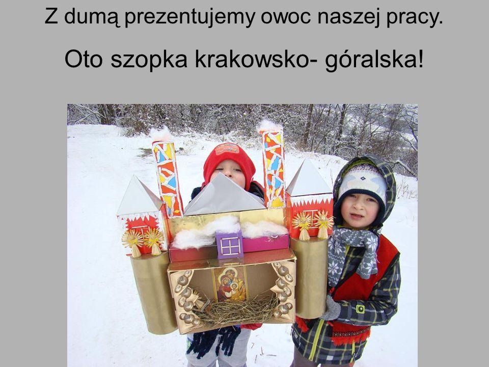 Z dumą prezentujemy owoc naszej pracy. Oto szopka krakowsko- góralska!