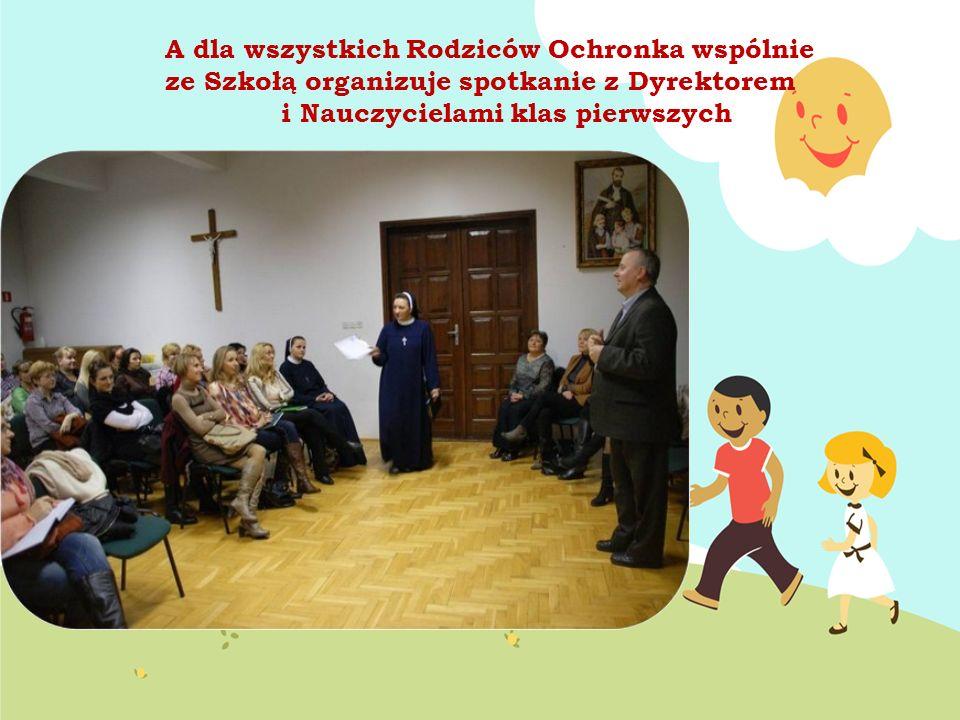 A dla wszystkich Rodziców Ochronka wspólnie ze Szkołą organizuje spotkanie z Dyrektorem i Nauczycielami klas pierwszych