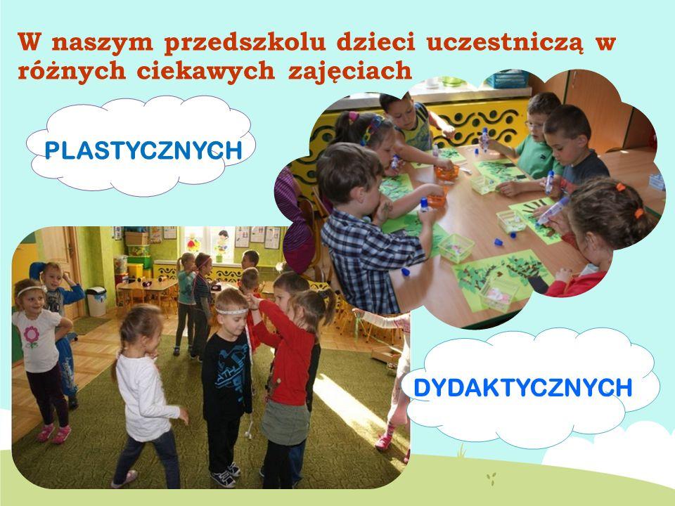 W naszym przedszkolu dzieci uczestniczą w różnych ciekawych zajęciach PLASTYCZNYCH DYDAKTYCZNYCH