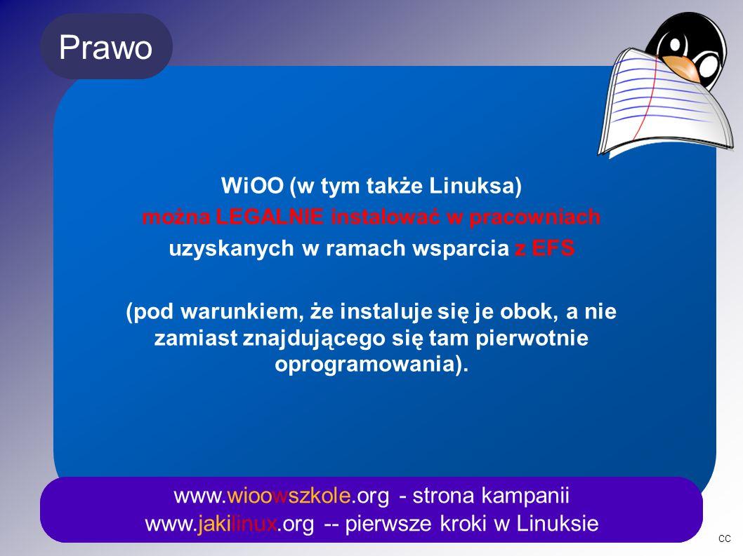 Prawo www.wioowszkole.org - strona kampanii www.jakilinux.org -- pierwsze kroki w Linuksie WiOO (w tym także Linuksa) można LEGALNIE instalować w pracowniach uzyskanych w ramach wsparcia z EFS (pod warunkiem, że instaluje się je obok, a nie zamiast znajdującego się tam pierwotnie oprogramowania).