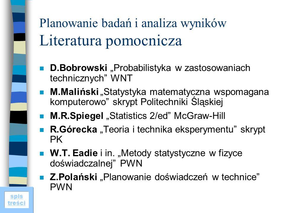 spis treści Planowanie badań i analiza wyników Literatura pomocnicza n D.Bobrowski Probabilistyka w zastosowaniach technicznych WNT n M.Maliński Staty