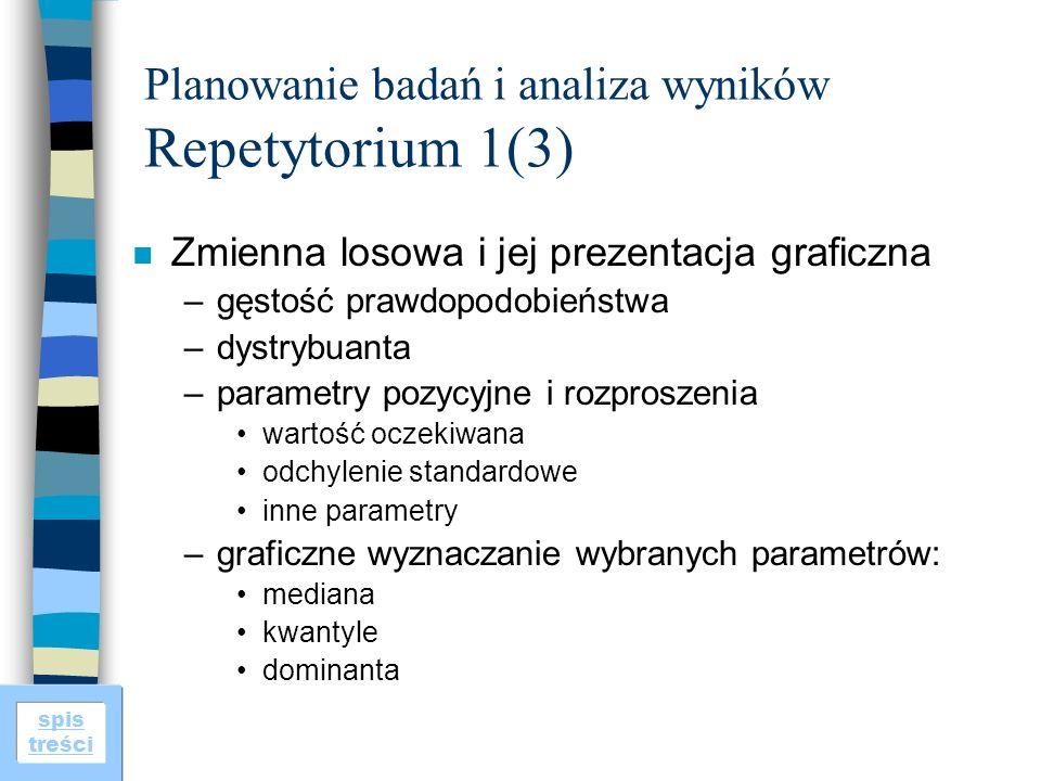 spis treści Planowanie badań i analiza wyników Repetytorium 1(3) n Zmienna losowa i jej prezentacja graficzna –gęstość prawdopodobieństwa –dystrybuant