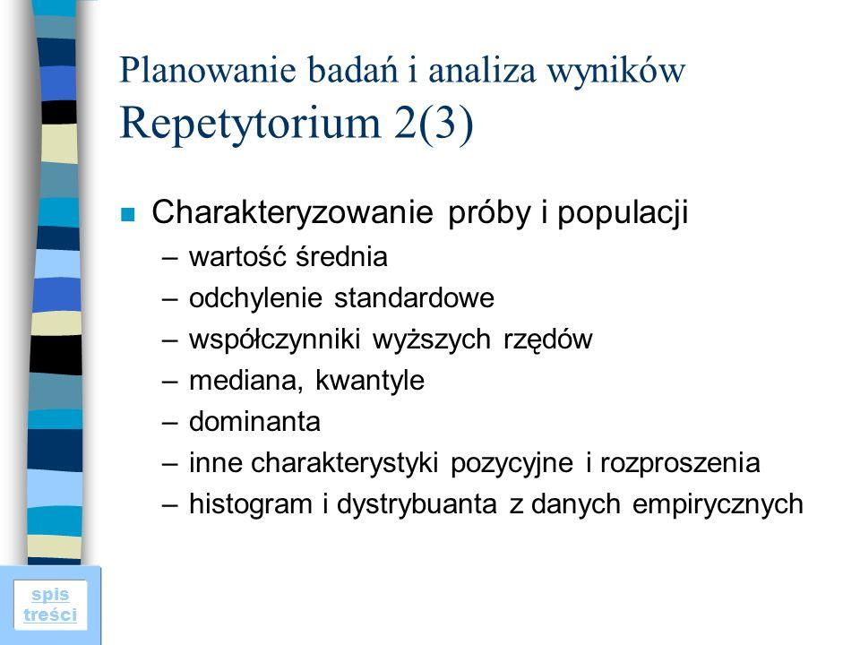 spis treści Planowanie badań i analiza wyników Repetytorium 2(3) n Charakteryzowanie próby i populacji –wartość średnia –odchylenie standardowe –współ
