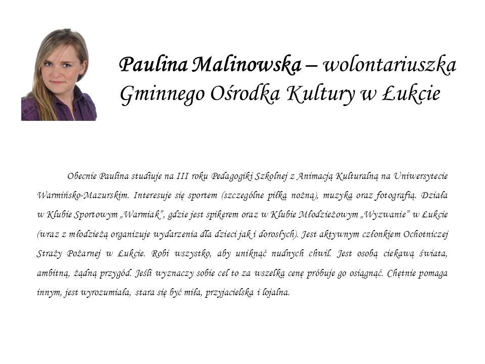 Paulina Malinowska – wolontariuszka Gminnego Ośrodka Kultury w Łukcie Obecnie Paulina studiuje na III roku Pedagogiki Szkolnej z Animacją Kulturalną na Uniwersytecie Warmińsko-Mazurskim.
