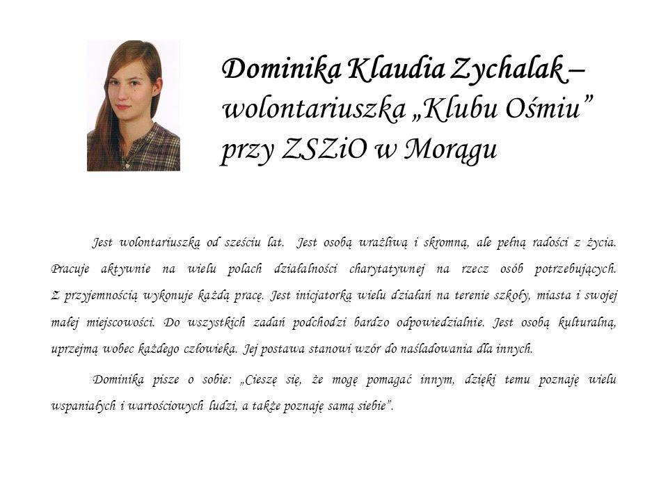 Dominika Klaudia Zychalak – wolontariuszka Klubu Ośmiu przy ZSZiO w Morągu Jest wolontariuszką od sześciu lat.