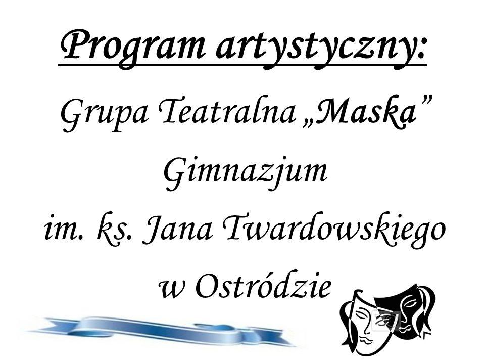 Program artystyczny: Grupa Teatralna Maska Gimnazjum im. ks. Jana Twardowskiego w Ostródzie