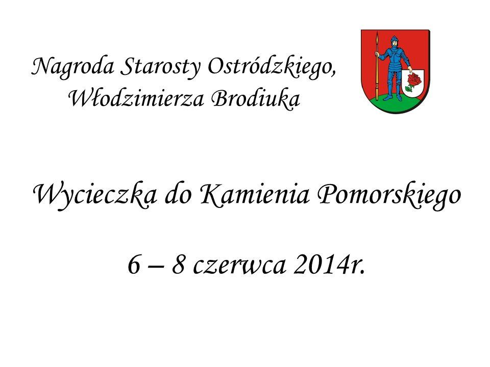 Nagroda Starosty Ostródzkiego, Włodzimierza Brodiuka Wycieczka do Kamienia Pomorskiego 6 – 8 czerwca 2014r.