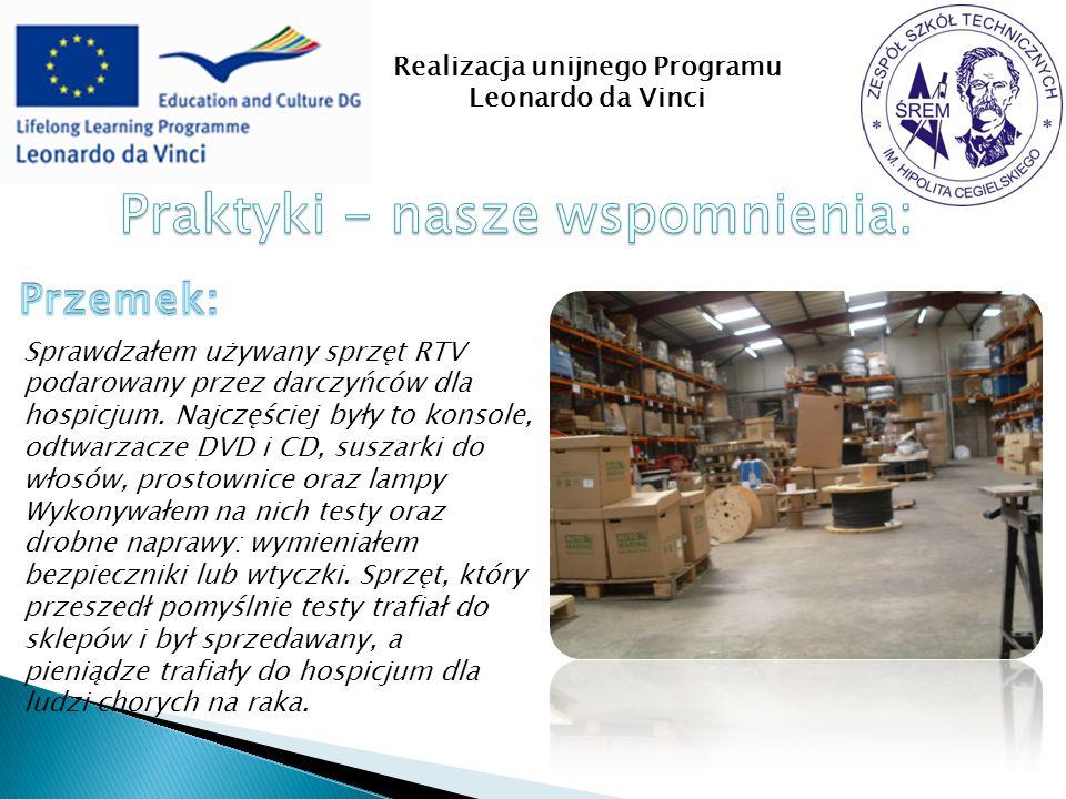 Realizacja unijnego Programu Leonardo da Vinci Sprawdzałem używany sprzęt RTV podarowany przez darczyńców dla hospicjum.