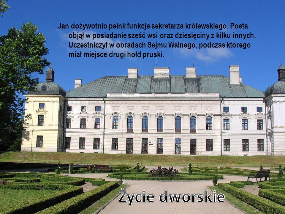 Jan dożywotnio pełnił funkcje sekretarza królewskiego. Poeta objął w posiadanie sześć wsi oraz dziesięciny z kilku innych. Uczestniczył w obradach Sej