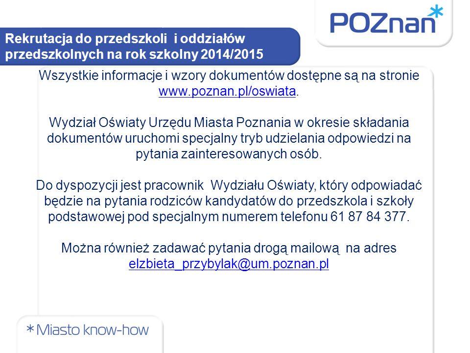 Rekrutacja do przedszkoli i oddziałów przedszkolnych na rok szkolny 2014/2015 Wszystkie informacje i wzory dokumentów dostępne są na stronie www.poznan.pl/oswiata.