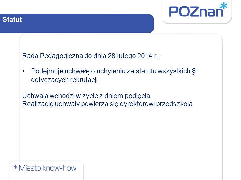 Statut Rada Pedagogiczna do dnia 28 lutego 2014 r.: Podejmuje uchwałę o uchyleniu ze statutu wszystkich § dotyczących rekrutacji.