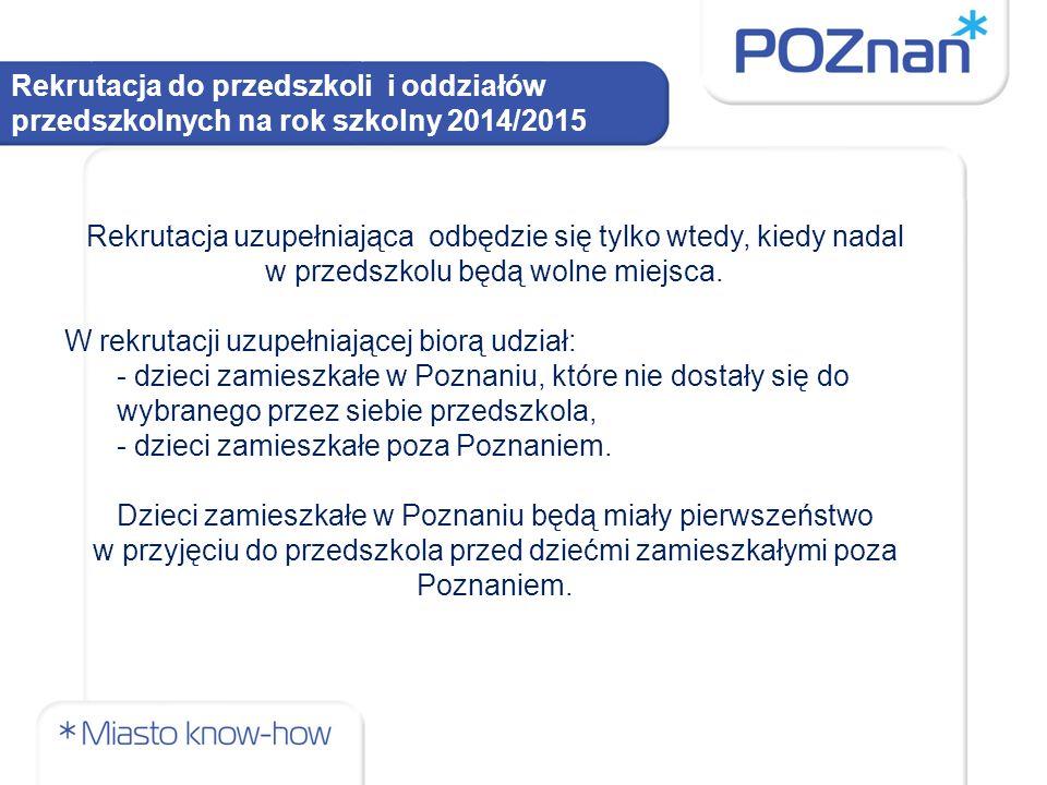 Rekrutacja do przedszkoli i oddziałów przedszkolnych na rok szkolny 2014/2015 W przypadku równorzędnych wyników uzyskanych na pierwszym etapie rekrutacji, lub jeżeli przedszkole nadal dysponuje wolnymi miejscami, będą brane pod uwagę kryteria uzgodnione przez dyrektorów przedszkoli z prezydentem Poznania.