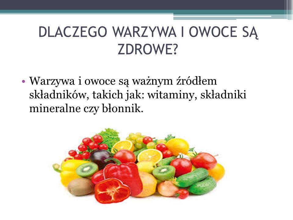 DLACZEGO WARZYWA I OWOCE SĄ ZDROWE? Warzywa i owoce są ważnym źródłem składników, takich jak: witaminy, składniki mineralne czy błonnik.