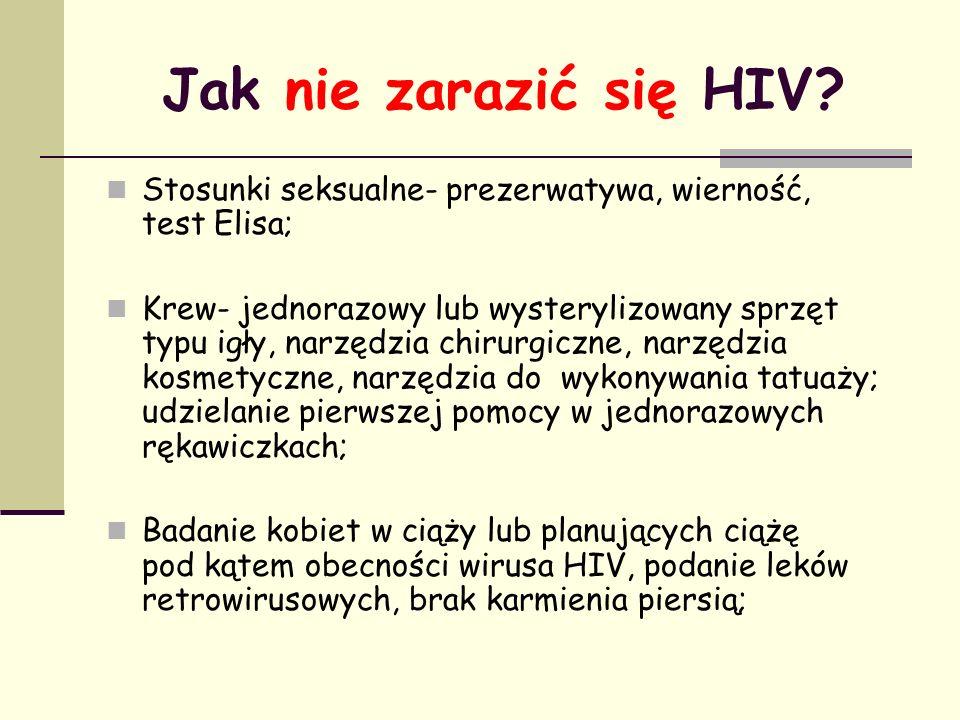 Jak nie zarazić się HIV? Stosunki seksualne- prezerwatywa, wierność, test Elisa; Krew- jednorazowy lub wysterylizowany sprzęt typu igły, narzędzia chi