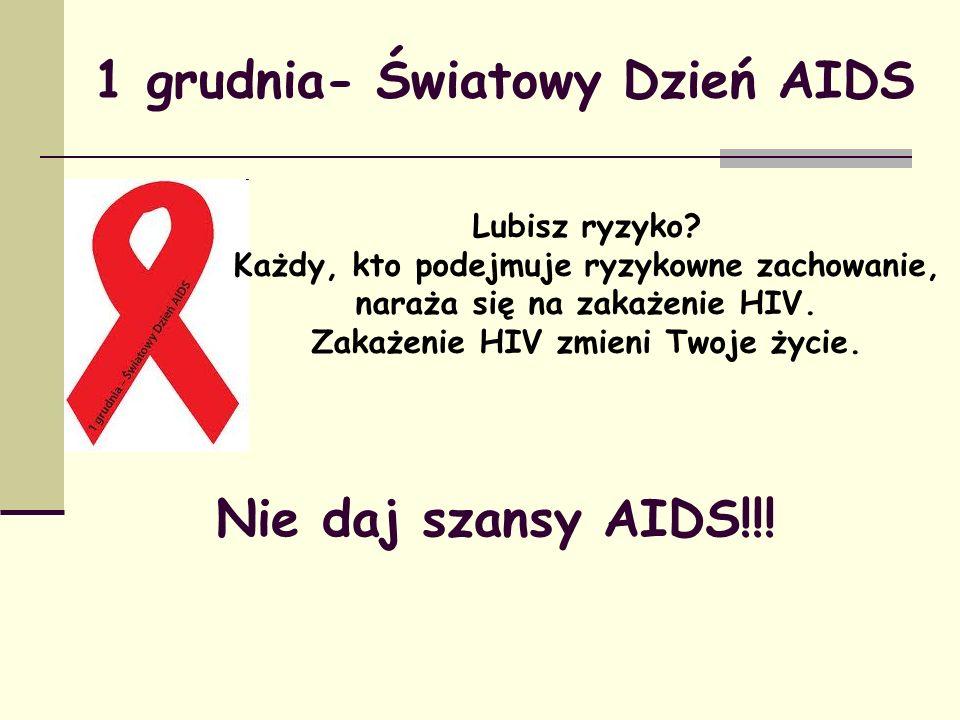 Lubisz ryzyko? Każdy, kto podejmuje ryzykowne zachowanie, naraża się na zakażenie HIV. Zakażenie HIV zmieni Twoje życie. 1 grudnia- Światowy Dzień AID
