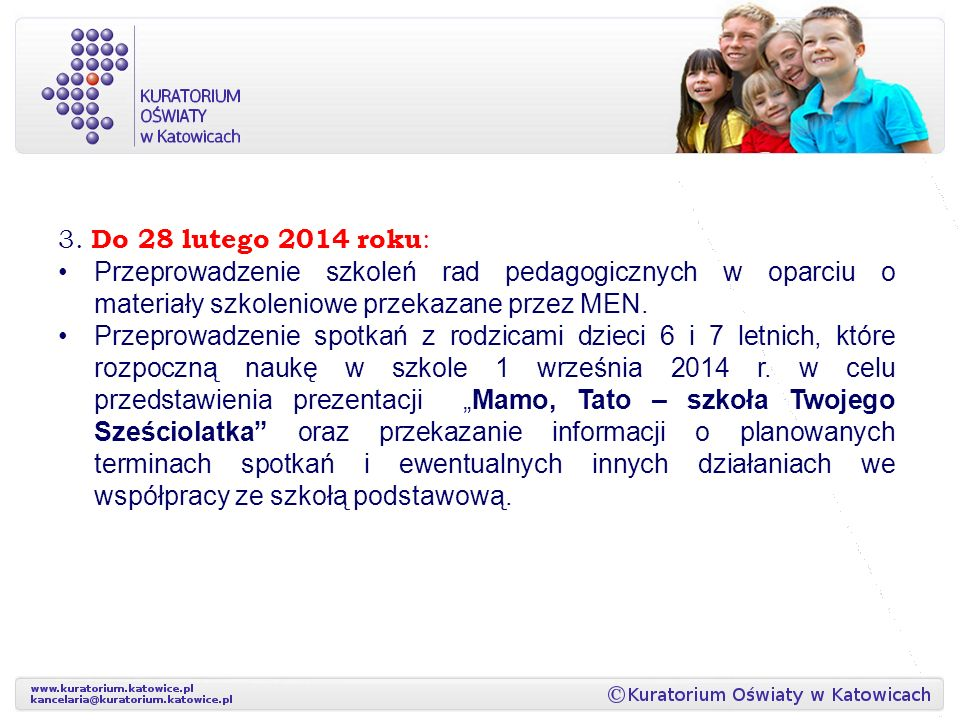 3. Do 28 lutego 2014 roku : Przeprowadzenie szkoleń rad pedagogicznych w oparciu o materiały szkoleniowe przekazane przez MEN. Przeprowadzenie spotkań