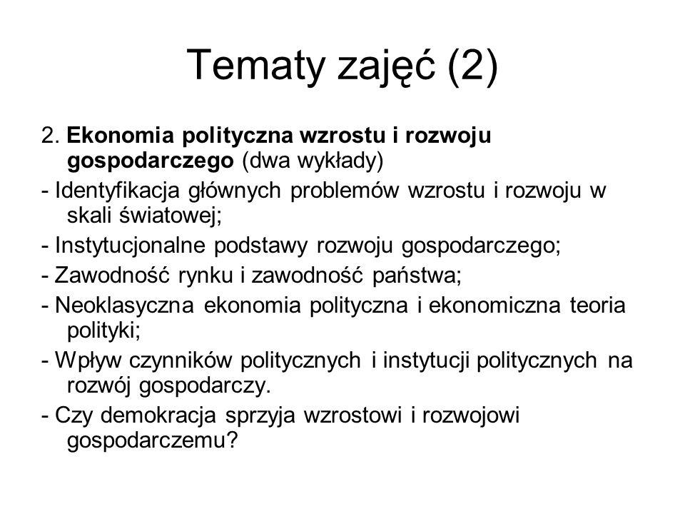 Tematy zajęć (2) 2. Ekonomia polityczna wzrostu i rozwoju gospodarczego (dwa wykłady) - Identyfikacja głównych problemów wzrostu i rozwoju w skali świ