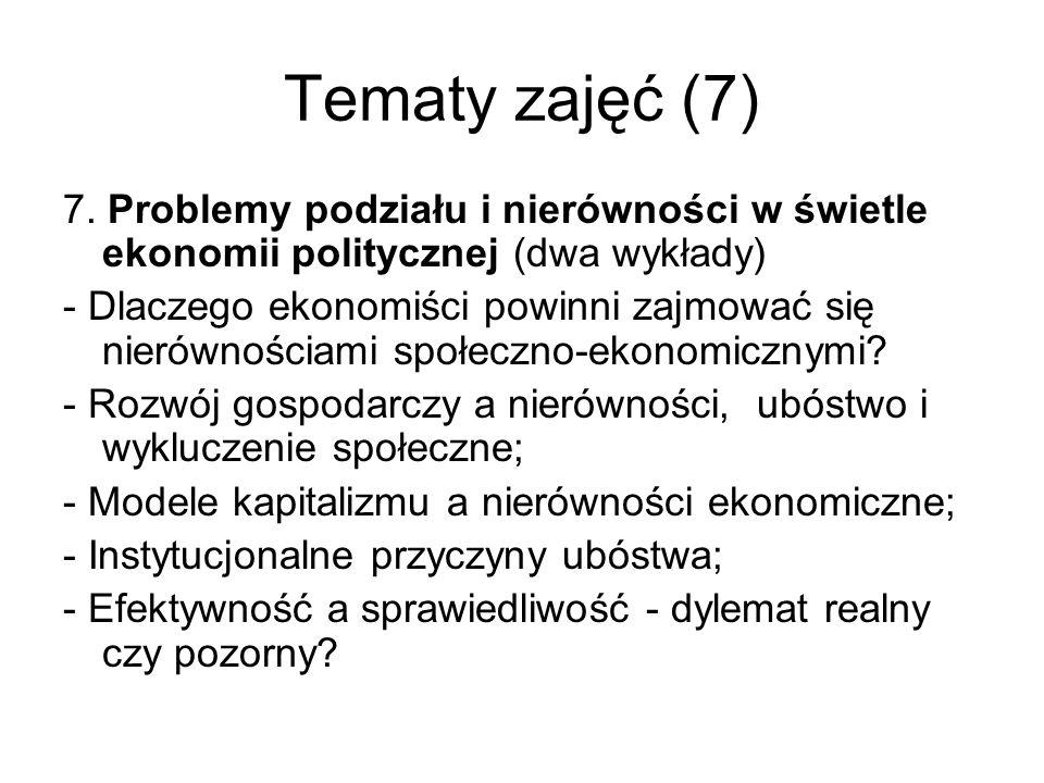 Tematy zajęć (7) 7. Problemy podziału i nierówności w świetle ekonomii politycznej (dwa wykłady) - Dlaczego ekonomiści powinni zajmować się nierównośc