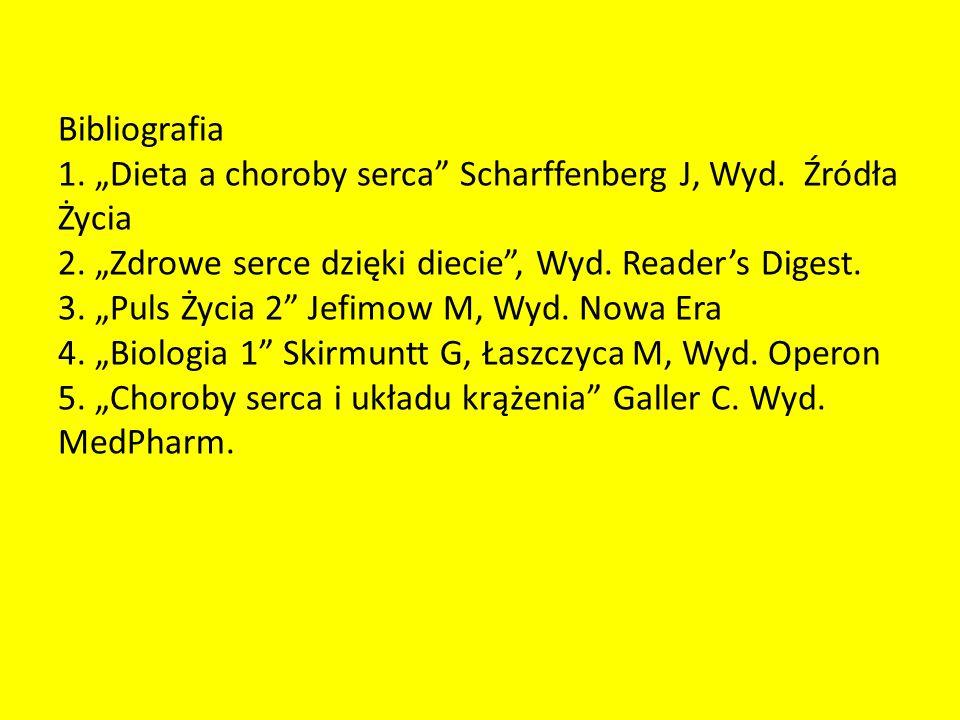 Bibliografia 1. Dieta a choroby serca Scharffenberg J, Wyd. Źródła Życia 2. Zdrowe serce dzięki diecie, Wyd. Readers Digest. 3. Puls Życia 2 Jefimow M