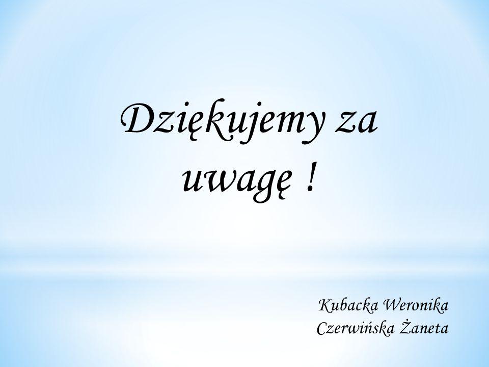 Dziękujemy za uwagę ! Kubacka Weronika Czerwińska Żaneta