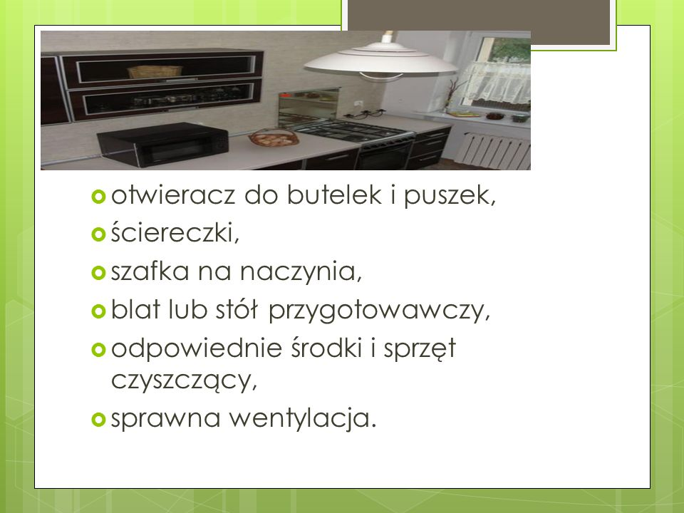 otwieracz do butelek i puszek, ściereczki, szafka na naczynia, blat lub stół przygotowawczy, odpowiednie środki i sprzęt czyszczący, sprawna wentylacj