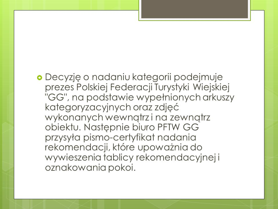 Decyzję o nadaniu kategorii podejmuje prezes Polskiej Federacji Turystyki Wiejskiej