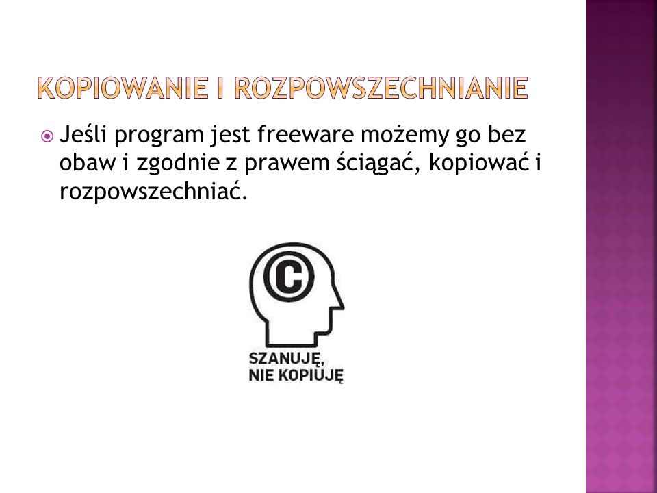 Jeśli program jest freeware możemy go bez obaw i zgodnie z prawem ściągać, kopiować i rozpowszechniać.