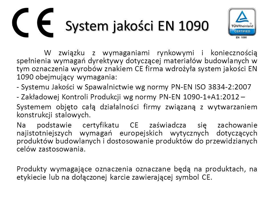 System jakości EN 1090 W związku z wymaganiami rynkowymi i koniecznością spełnienia wymagań dyrektywy dotyczącej materiałów budowlanych w tym oznaczenia wyrobów znakiem CE firma wdrożyła system jakości EN 1090 obejmujący wymagania: - Systemu Jakości w Spawalnictwie wg normy PN-EN ISO 3834-2:2007 - Zakładowej Kontroli Produkcji wg normy PN-EN 1090-1+A1:2012 – Systemem objęto całą działalności firmy związaną z wytwarzaniem konstrukcji stalowych.